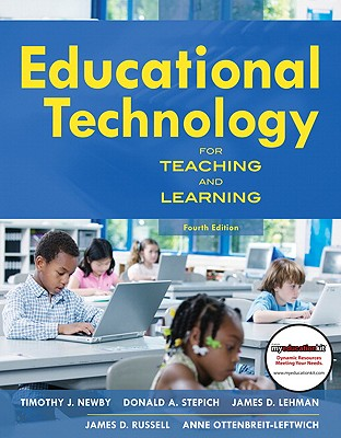 Educational Technology for Teaching and Learning By Newby, Timothy J./ Stepich, Donald A./ Lehman, James D./ Russell, James D./ Ottenbreit-Leftwich, Anne